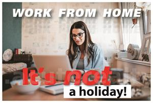 "Work from Home: ""It's not a holiday!"""